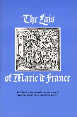 The Lais of Marie de France - Hanning, Robert W (Translated by), and Ferrante, Joan M, Professor (Translated by)