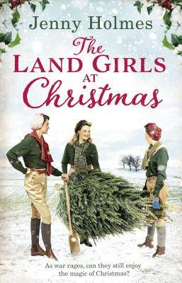 The Land Girls at Christmas - Holmes, Jenny