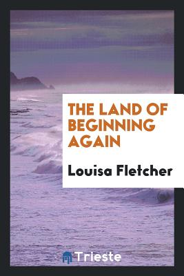 The Land of Beginning Again - Fletcher, Louisa