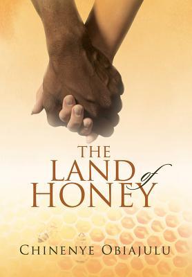 The Land of Honey - Obiajulu, Chinenye