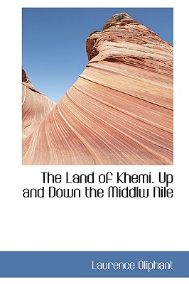 The Land of Khemi. Up and Down the Middlw Nile - Oliphant, Laurence