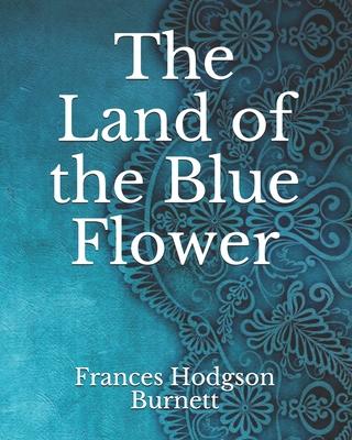 The Land of the Blue Flower - Burnett, Frances Hodgson