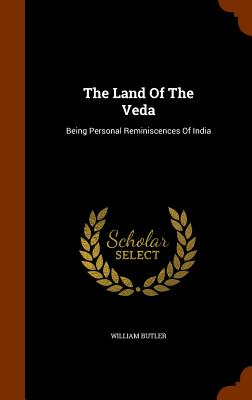 The Land of the Veda: Being Personal Reminiscences of India - Butler, William