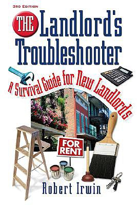 The Landlord's Troubleshooter: A Survival Guide for New Landlords - Irwin, Robert