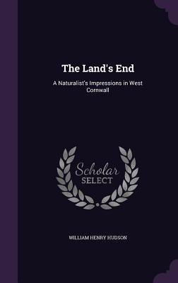 The Land's End: A Naturalist's Impressions in West Cornwall - Hudson, William Henry