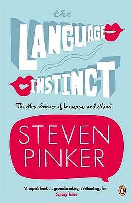 The Language Instinct: How the Mind Creates Language - Pinker, Steven