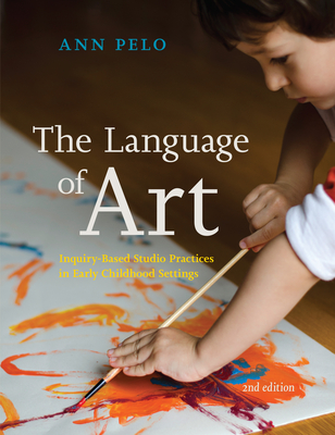 The Language of Art: Inquiry-Based Studio Practices in Early Childhood Settings - Pelo, Ann