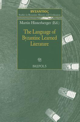 The Language of Byzantine Learned Literature - Hinterberger, Martin (Editor)