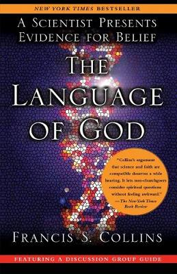 The Language of God: A Scientist Presents Evidence for Belief -