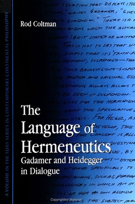 The Language of Hermeneutics: Gadamer and Heidegger in Dialogue - Coltman, Rodney R