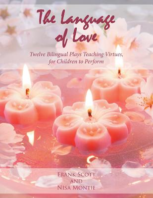 The Language of Love: Twelve Bilingual Plays Teaching Virtues, for Children to Perform - Scott, Frank, and Montie, Nisa