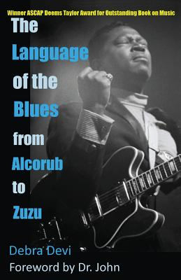 The Language of the Blues: From Alcorub to Zuzu - Devi, Debra, and John, Dr (Foreword by)