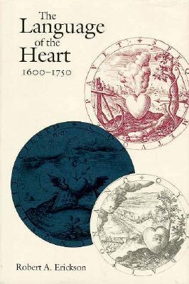The Language of the Heart, 1600-1750 - Erickson, Robert A