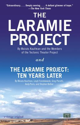 The Laramie Project and the Laramie Project: Ten Years Later - Kaufman, Moises, and Tectonic Theater Project, and Fondakowski, Leigh