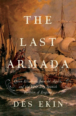 The Last Armada: Queen Elizabeth, Juan del Águila, and Hugh O'Neill: The Story of the 100-Day Spanish Invasion - Ekin, Des