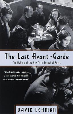 The Last Avant-Garde: The Making of the New York School of Poets - Lehman, David