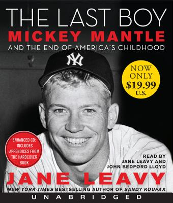 The Last Boy Low Price CD: Mickey Mantle and the End of America's Childhood - Leavy, Jane (Read by), and Lloyd, John Bedford (Read by)
