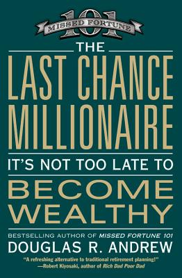 The Last Chance Millionaire: It's Not Too Late to Become Wealthy - Andrew, Douglas R