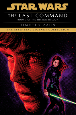 The Last Command: Star Wars Legends (the Thrawn Trilogy) - Zahn, Timothy