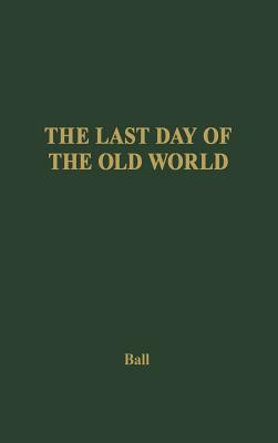 The Last Day of the Old World - Ball, Adrian, and Unknown