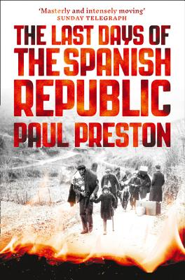 The Last Days of the Spanish Republic - Preston, Paul