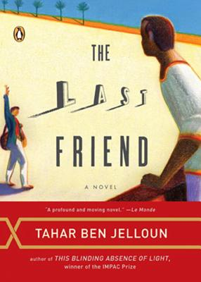 The Last Friend - Jelloun, Tahar Ben, and Cape, Kevin Michel (Translated by), and Rowley, Hazel (Translated by)