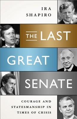 The Last Great Senate: Courage and Statesmanship in Times of Crisis -