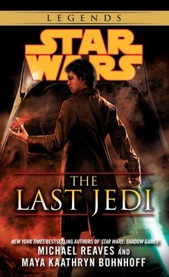 The Last Jedi: Star Wars Legends - Reaves, Michael, and Bohnhoff, Maya Kaathryn