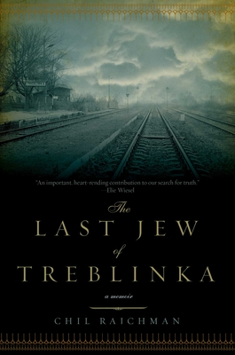 The Last Jew of Treblinka: A Survivor's Memory 1942-1943 - Rajchman, Chil, and Beinfeld, Solon (Translated by)