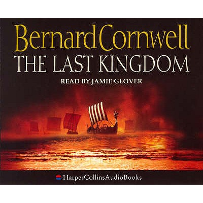 The Last Kingdom - Cornwell, Bernard, and Nicholl, John (Abridged by), and Glover, Jamie (Read by)
