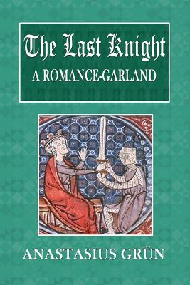 The Last Knight: A Romance-Garland - Grun, Anastasius
