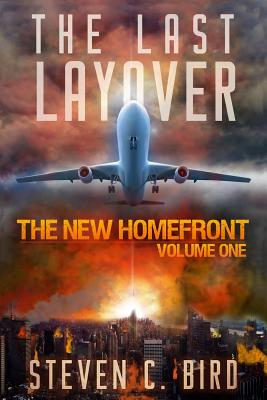 The Last Layover: The New Homefront, Volume 1 - Bird, Steven