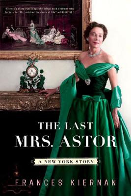 The Last Mrs. Astor: A New York Story - Kiernan, Frances
