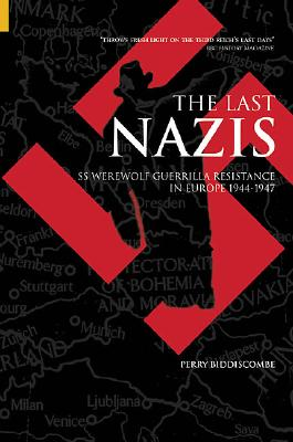 The Last Nazis: SS Werewolf Guerrilla Resistance in Europe 1944-1947 - Biddiscombe, Perry