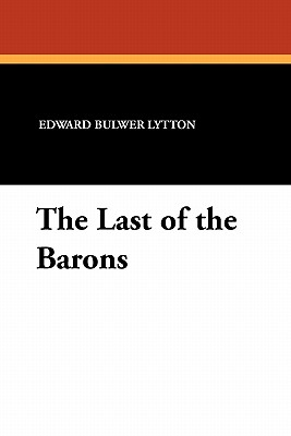 The Last of the Barons - Lytton, Edward Bulwer