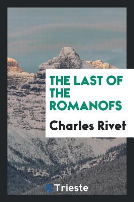 The Last of the Romanofs - Rivet, Charles