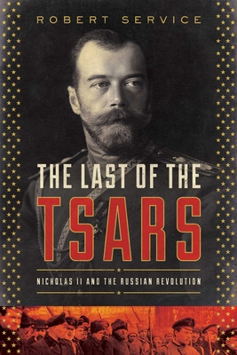 The Last of the Tsars: Nicholas II and the Russia Revolution - Service, Robert