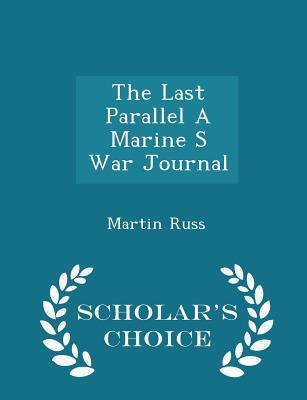 The Last Parallel a Marine S War Journal - Scholar's Choice Edition - Russ, Martin