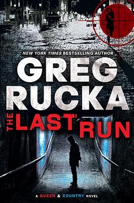 The Last Run: A Queen & Country Novel - Rucka, Greg