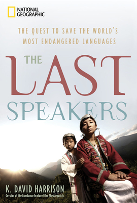 The Last Speakers: The Quest to Save the World's Most Endangered Languages - Harrison, K David
