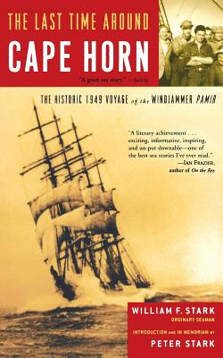 The Last Time Around Cape Horn: The Historic 1949 Voyage of the Windjammer Pamir - Stark, William F, and Stark, Peter (Introduction by)
