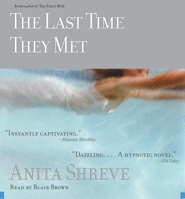 The Last Time They Met - Shreve, Anita, and Brown, Blair (Read by)