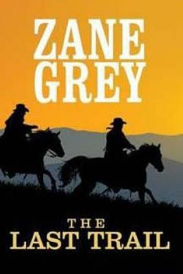 The Last Trail - Grey, Zane