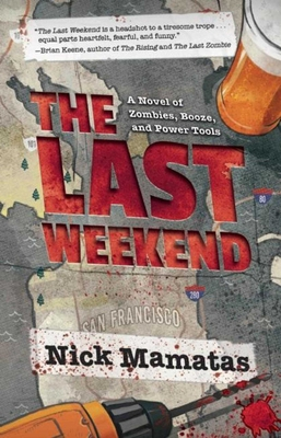 The Last Weekend: A Novel of Zombies, Booze, and Power Tools - Mamatas, Nick