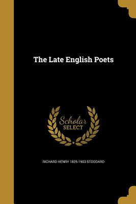 The Late English Poets - Stoddard, Richard Henry 1825-1903
