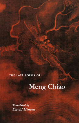 The Late Poems of Meng Chiao: - Chiao, Meng, and Meng, Jiao, and Meng, Chiao