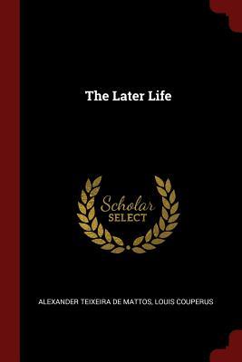 The Later Life - Teixeira De Mattos, Alexander