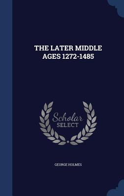 The Later Middle Ages 1272-1485 - Holmes, George