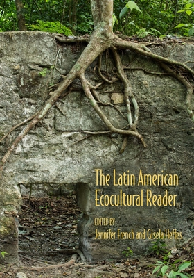 The Latin American Ecocultural Reader - Heffes, Gisela (Editor), and French, Jennifer (Editor), and Columbus, Christopher (Contributions by)