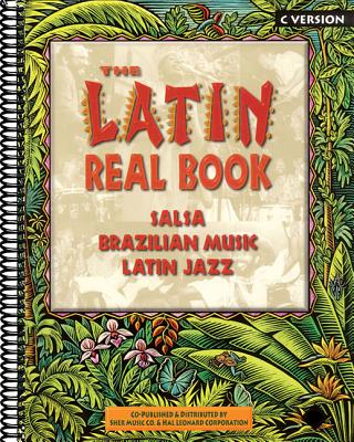 The Latin Real Book: C Edition - Sher, Chuck, and Hal Leonard Publishing Corporation (Creator)